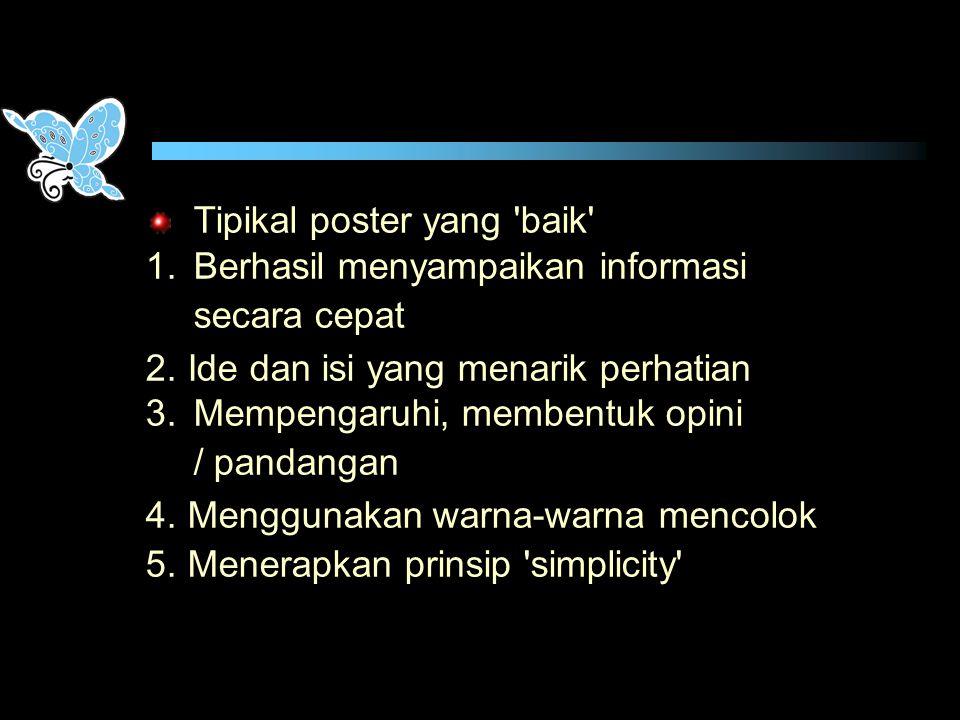 Tipikal poster yang 'baik' 1.Berhasil menyampaikan informasi secara cepat 2.Ide dan isi yang menarik perhatian 3.Mempengaruhi, membentuk opini / panda