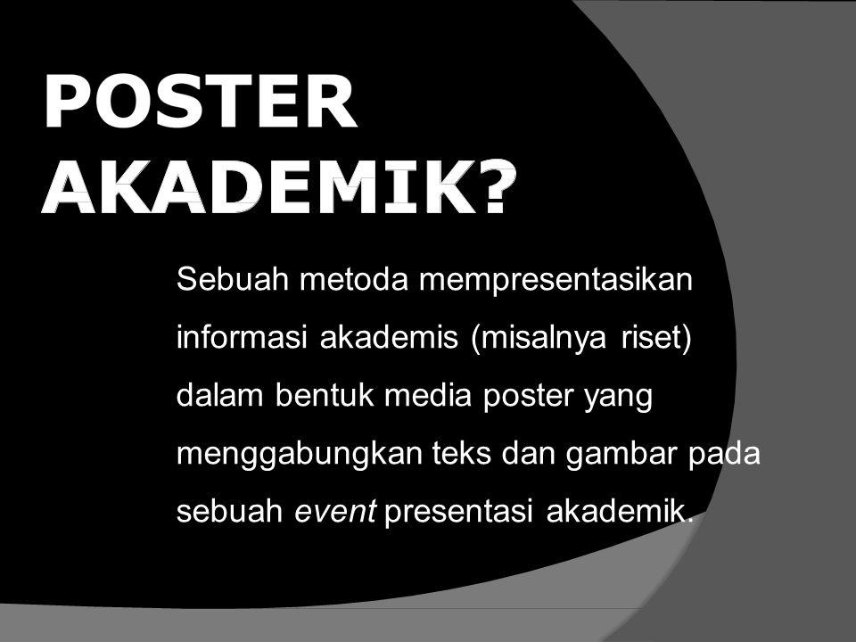 Sebuah metoda mempresentasikan informasi akademis (misalnya riset) dalam bentuk media poster yang menggabungkan teks dan gambar pada sebuah event pres