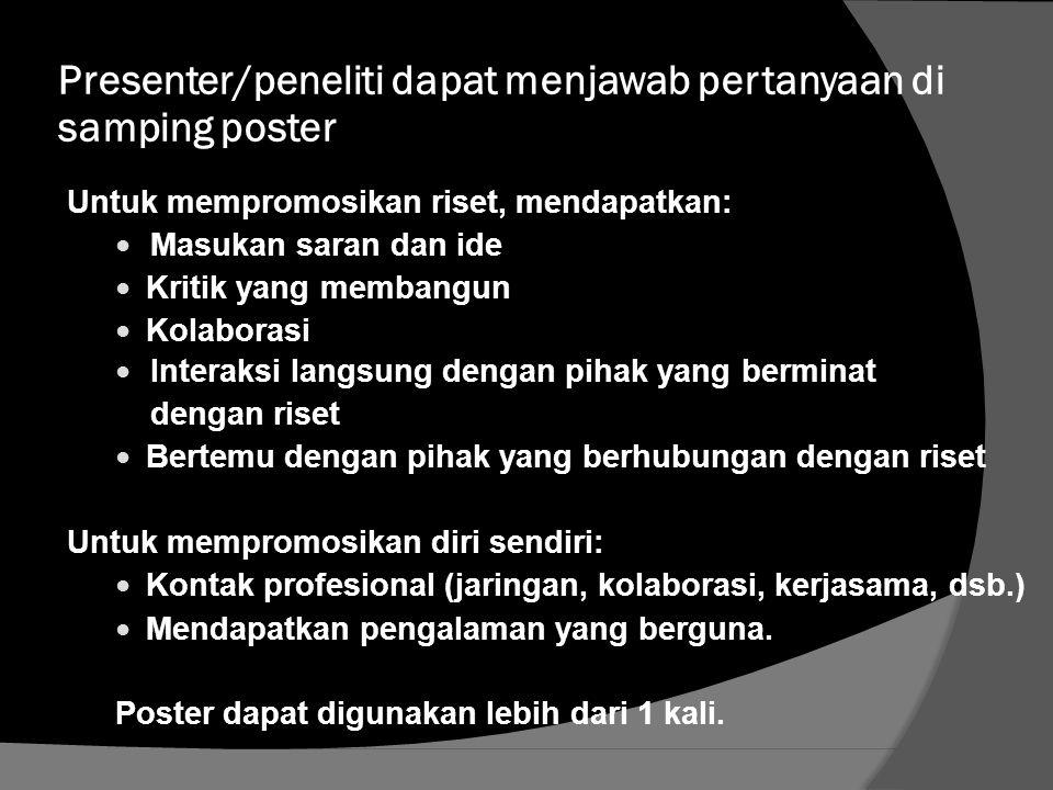 Presenter/peneliti dapat menjawab pertanyaan di samping poster Untuk mempromosikan riset, mendapatkan: Masukan saran dan ide Kritik yang membangun Kol