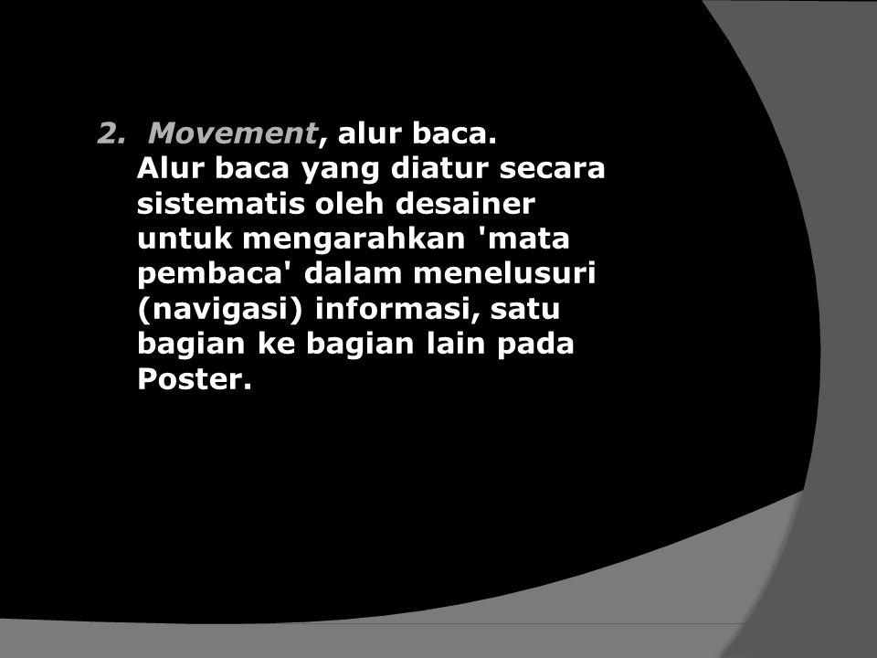 2.Movement, alur baca. Alur baca yang diatur secara sistematis oleh desainer untuk mengarahkan 'mata pembaca' dalam menelusuri (navigasi) informasi, s