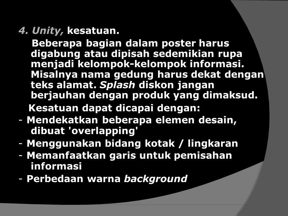 4. Unity, kesatuan. Beberapa bagian dalam poster harus digabung atau dipisah sedemikian rupa menjadi kelompok-kelompok informasi. Misalnya nama gedung