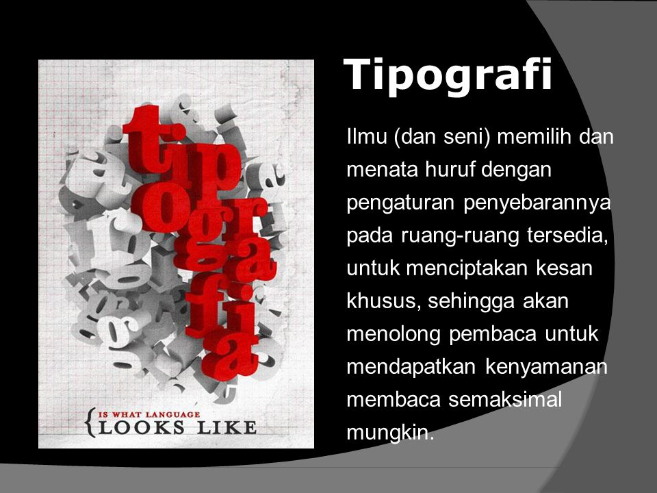 Tipografi Ilmu (dan seni) memilih dan menata huruf dengan pengaturan penyebarannya pada ruang-ruang tersedia, untuk menciptakan kesan khusus, sehingga