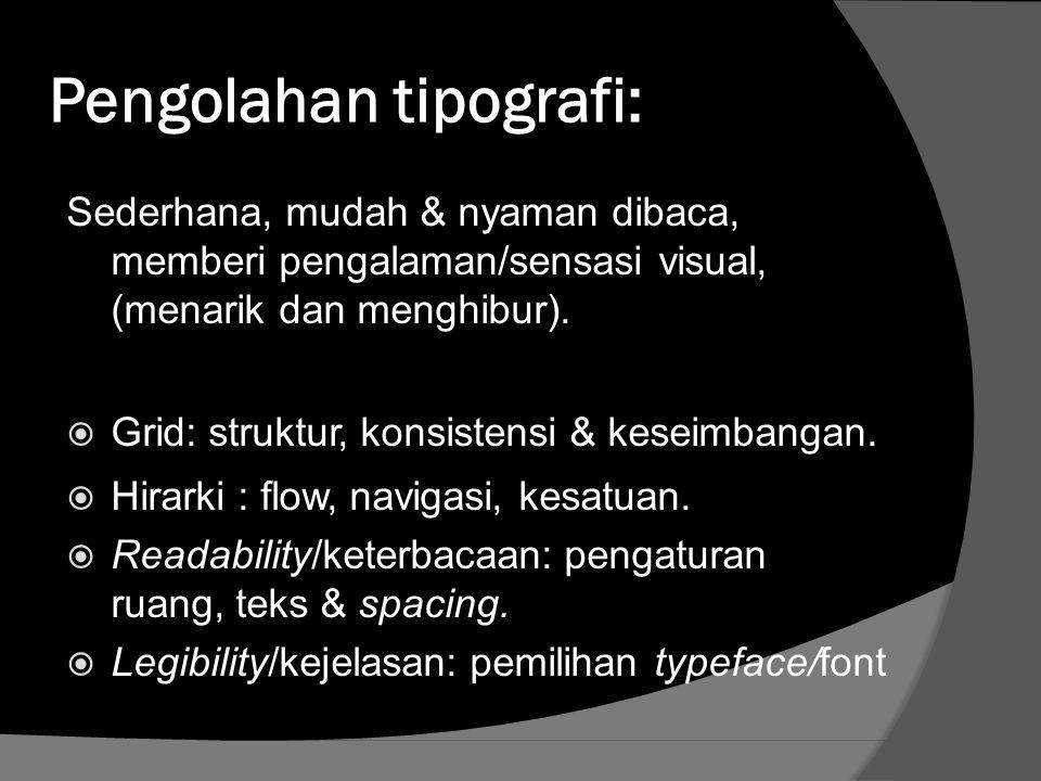 Pengolahan tipografi: Sederhana, mudah & nyaman dibaca, memberi pengalaman/sensasi visual, (menarik dan menghibur).  Grid: struktur, konsistensi & ke