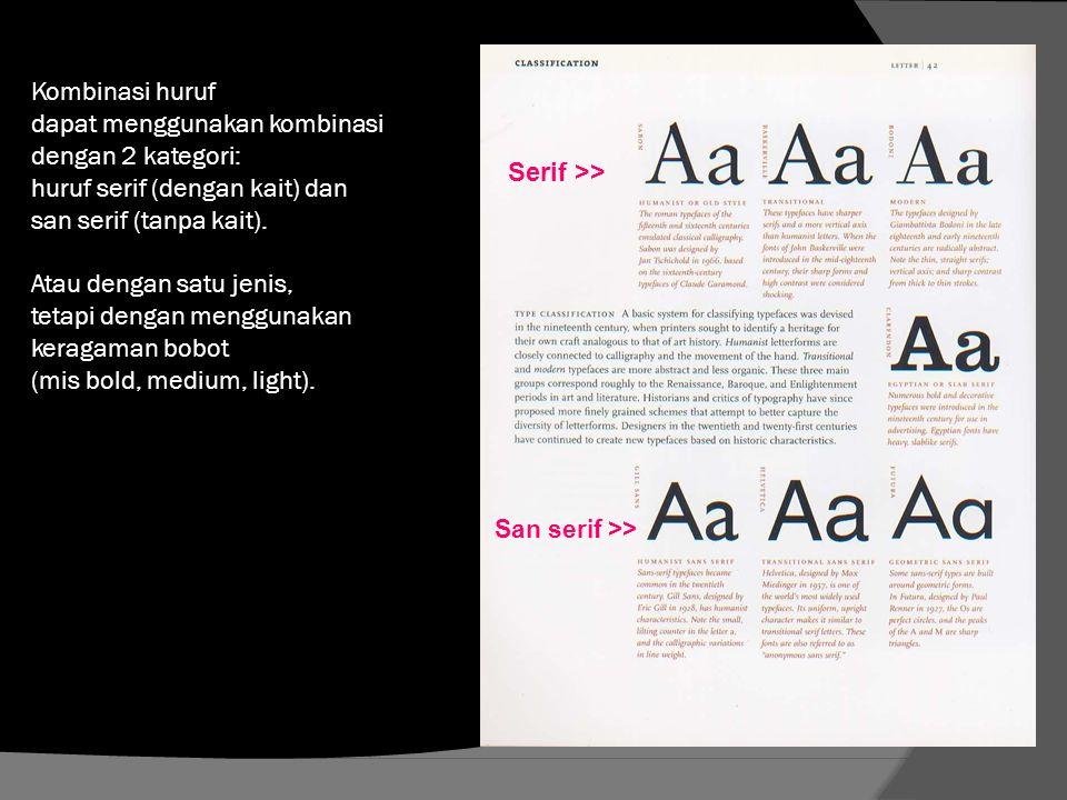 Kombinasi huruf dapat menggunakan kombinasi dengan 2 kategori: huruf serif (dengan kait) dan san serif (tanpa kait). Atau dengan satu jenis, tetapi de