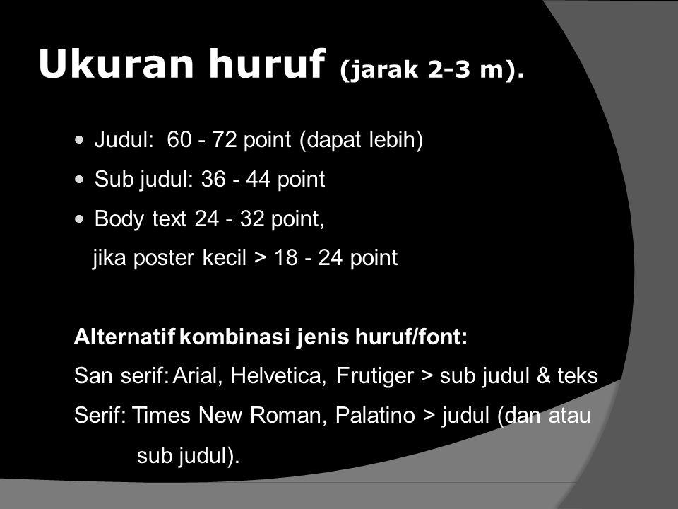 Ukuran huruf (jarak 2-3 m). Judul:60 - 72 point (dapat lebih) Sub judul: 36 - 44 point Body text 24 - 32 point, jika poster kecil > 18 - 24 point Alte