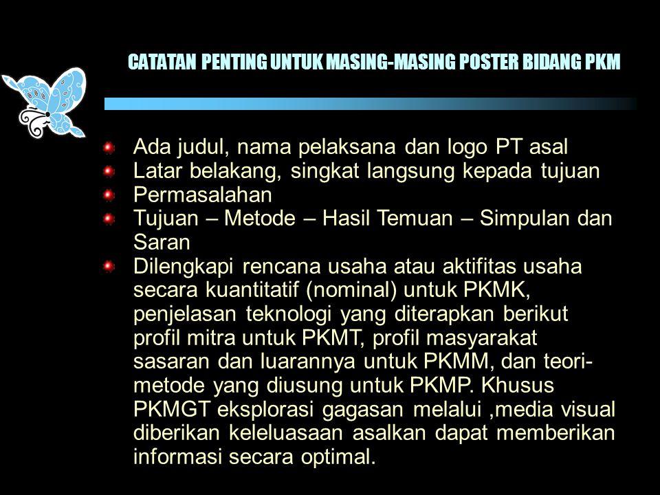 CATATAN PENTING UNTUK MASING-MASING POSTER BIDANG PKM Ada judul, nama pelaksana dan logo PT asal Latar belakang, singkat langsung kepada tujuan Permas