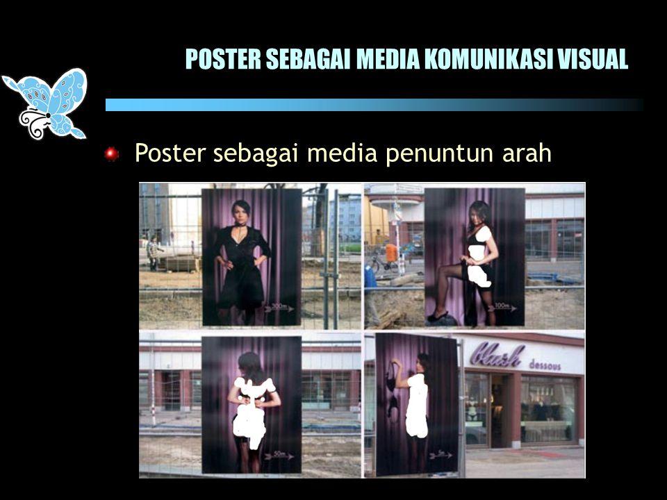 POSTER SEBAGAI MEDIA KOMUNIKASI VISUAL Poster sebagai media penuntun arah