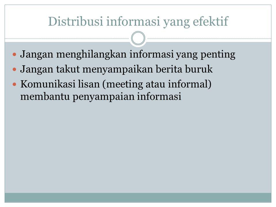 Distribusi informasi yang efektif Jangan menghilangkan informasi yang penting Jangan takut menyampaikan berita buruk Komunikasi lisan (meeting atau in