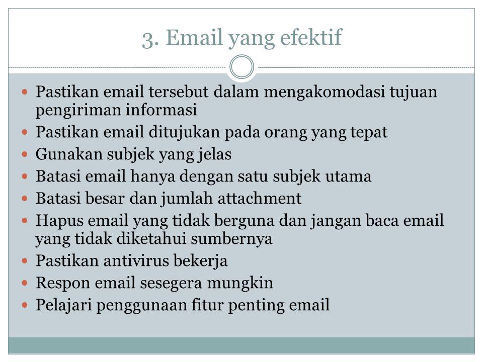 3. Email yang efektif Pastikan email tersebut dalam mengakomodasi tujuan pengiriman informasi Pastikan email ditujukan pada orang yang tepat Gunakan s