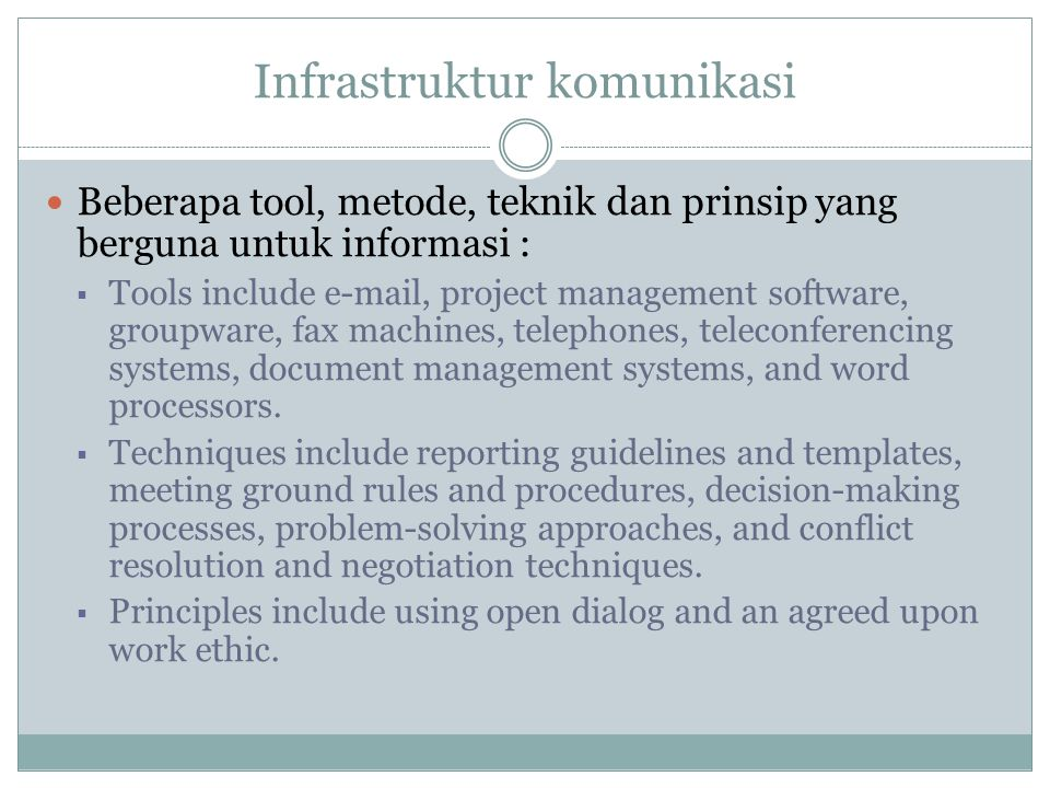 Infrastruktur komunikasi Beberapa tool, metode, teknik dan prinsip yang berguna untuk informasi :  Tools include e-mail, project management software,