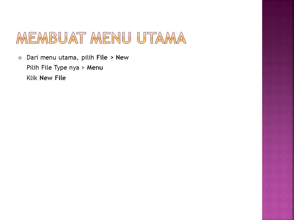  Dari menu utama, pilih File > New Pilih File Type nya > Menu Klik New File