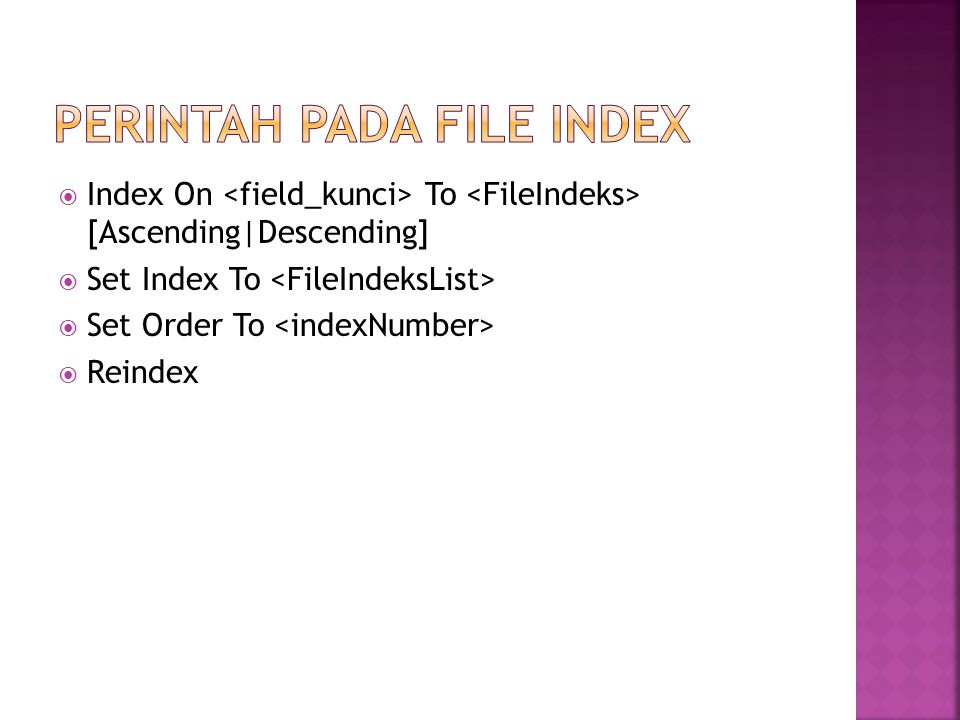  Index On To [Ascending|Descending]  Set Index To  Set Order To  Reindex