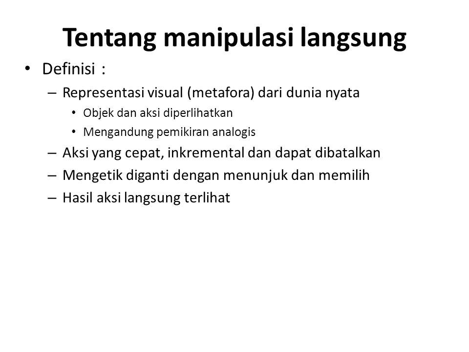Tentang manipulasi langsung Definisi : – Representasi visual (metafora) dari dunia nyata Objek dan aksi diperlihatkan Mengandung pemikiran analogis –