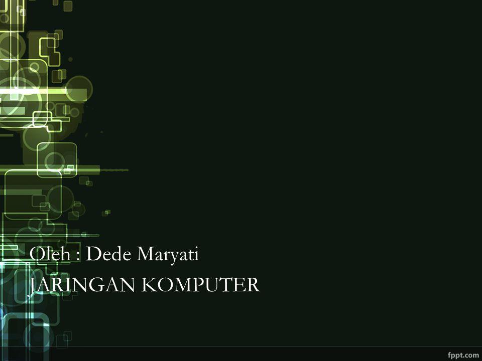Oleh : Dede Maryati JARINGAN KOMPUTER