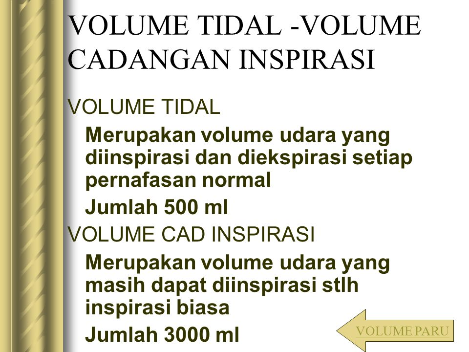 VOLUME TIDAL -VOLUME CADANGAN INSPIRASI VOLUME TIDAL Merupakan volume udara yang diinspirasi dan diekspirasi setiap pernafasan normal Jumlah 500 ml VO