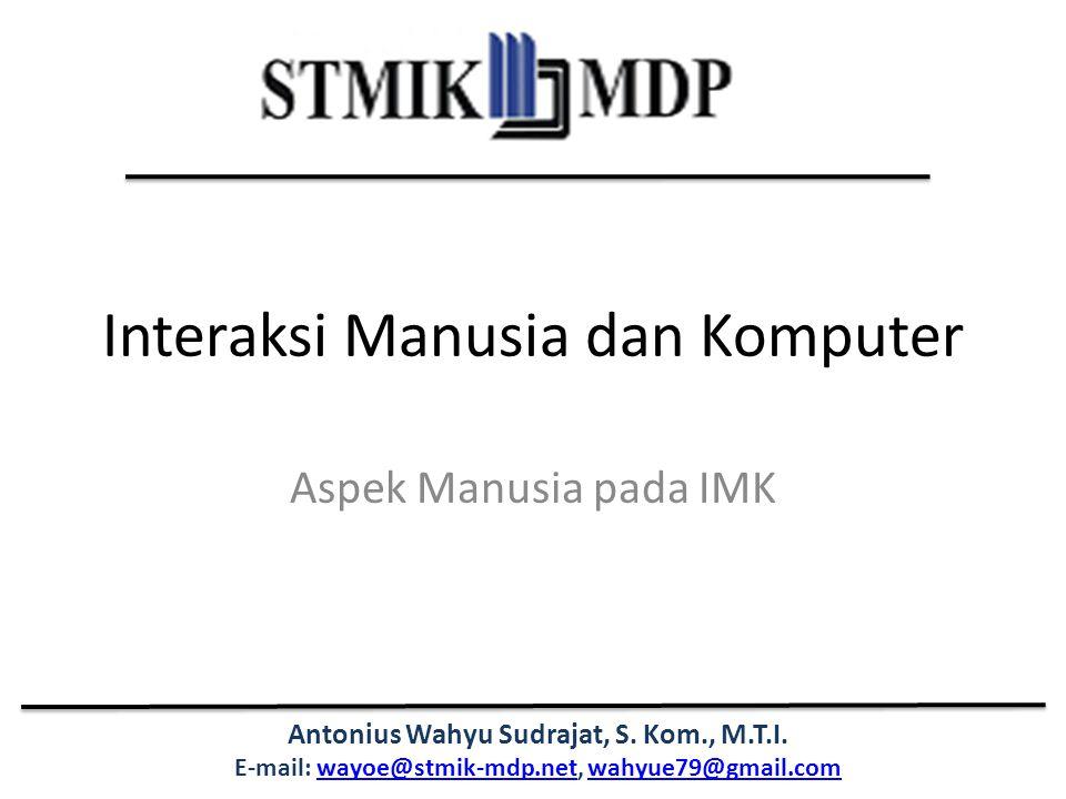 Antonius Wahyu Sudrajat, S. Kom., M.T.I. E-mail: wayoe@stmik-mdp.net, wahyue79@gmail.comwayoe@stmik-mdp.netwahyue79@gmail.com Interaksi Manusia dan Ko