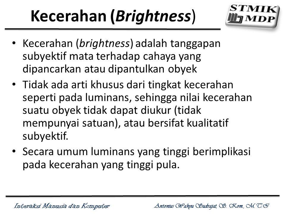 Interaksi Manusia dan Komputer Antonius Wahyu Sudrajat, S. Kom., M.T.I Kecerahan (Brightness) Kecerahan (brightness) adalah tanggapan subyektif mata t