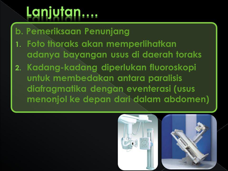 b. Pemeriksaan Penunjang 1. Foto thoraks akan memperlihatkan adanya bayangan usus di daerah toraks 2. Kadang-kadang diperlukan fluoroskopi untuk membe