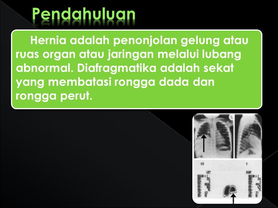 Hernia adalah penonjolan gelung atau ruas organ atau jaringan melalui lubang abnormal. Diafragmatika adalah sekat yang membatasi rongga dada dan rongg