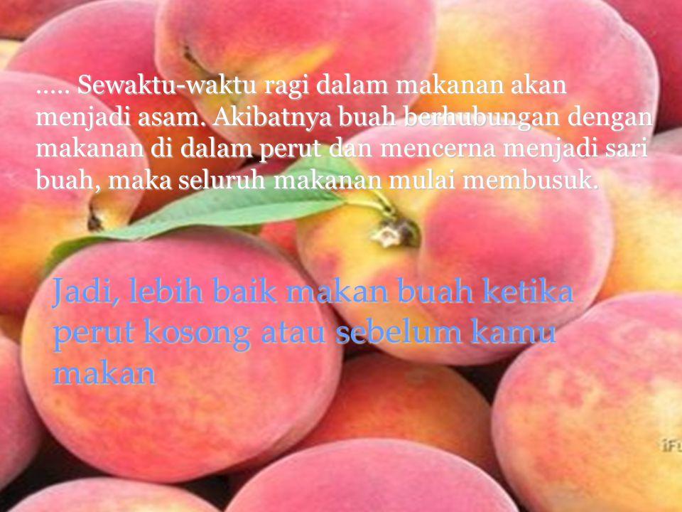 ..... Sewaktu-waktu ragi dalam makanan akan menjadi asam. Akibatnya buah berhubungan dengan makanan di dalam perut dan mencerna menjadi sari buah, mak