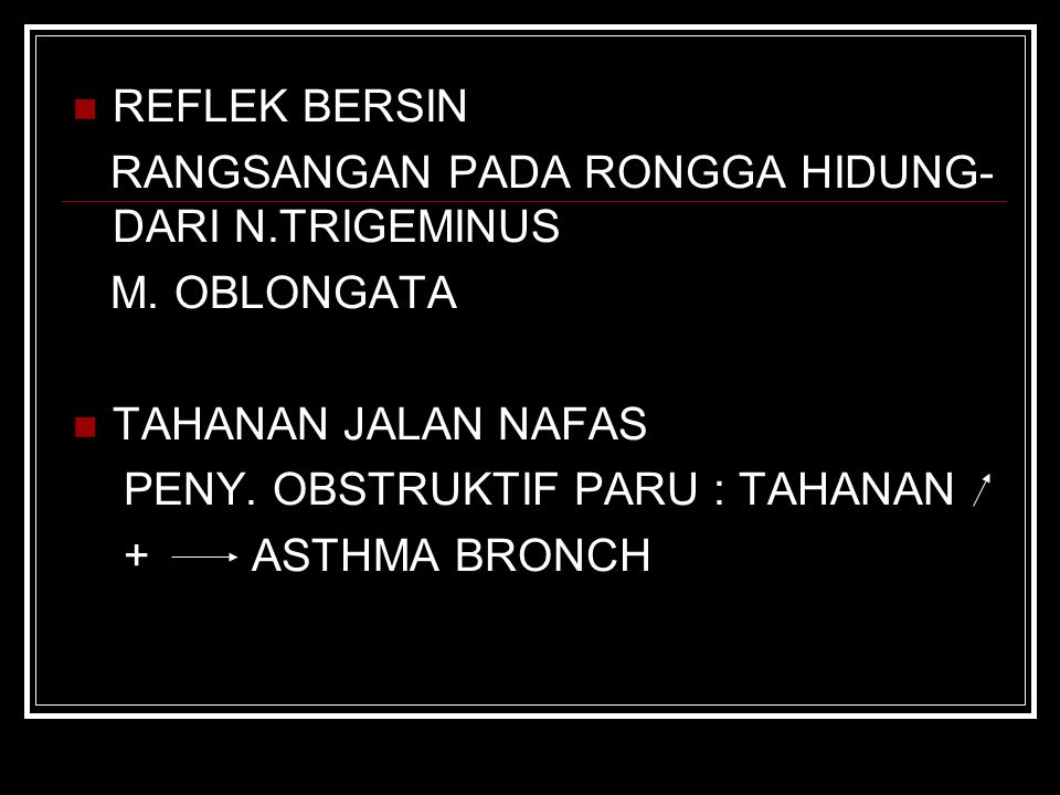 REFLEK BERSIN RANGSANGAN PADA RONGGA HIDUNG- DARI N.TRIGEMINUS M. OBLONGATA TAHANAN JALAN NAFAS PENY. OBSTRUKTIF PARU : TAHANAN + ASTHMA BRONCH