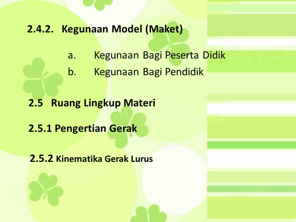 a.Kegunaan Bagi Peserta Didik b.Kegunaan Bagi Pendidik 2.4.2. Kegunaan Model (Maket) 2.5 Ruang Lingkup Materi 2.5.1 Pengertian Gerak 2.5.2 Kinematika