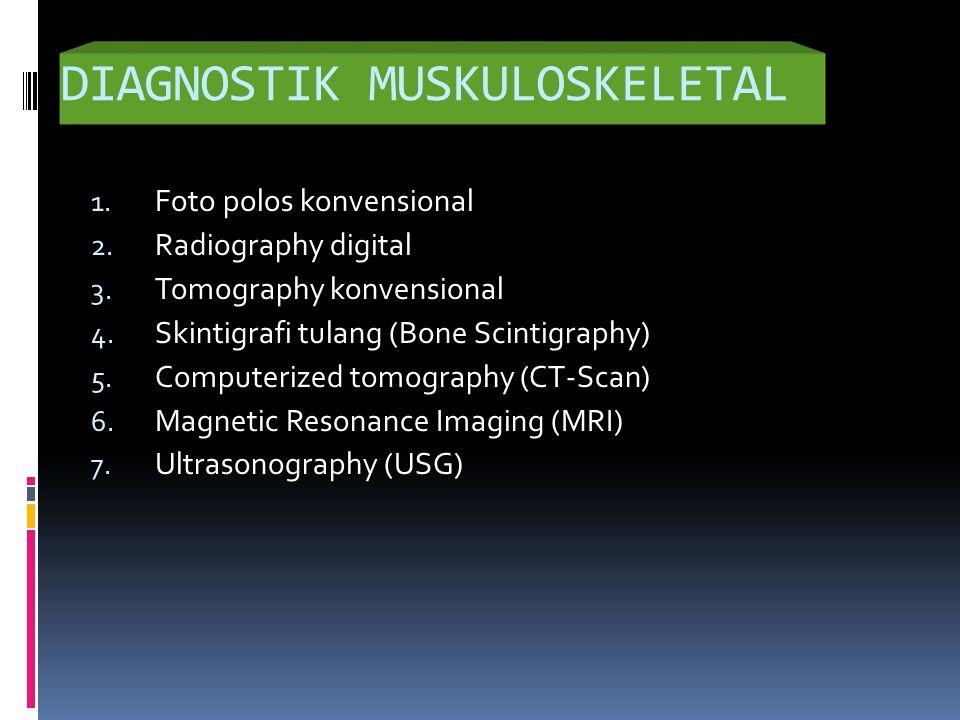 DIAGNOSTIK MUSKULOSKELETAL 1.Foto polos konvensional 2.