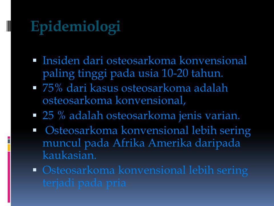 Epidemiologi  Insiden dari osteosarkoma konvensional paling tinggi pada usia 10-20 tahun.