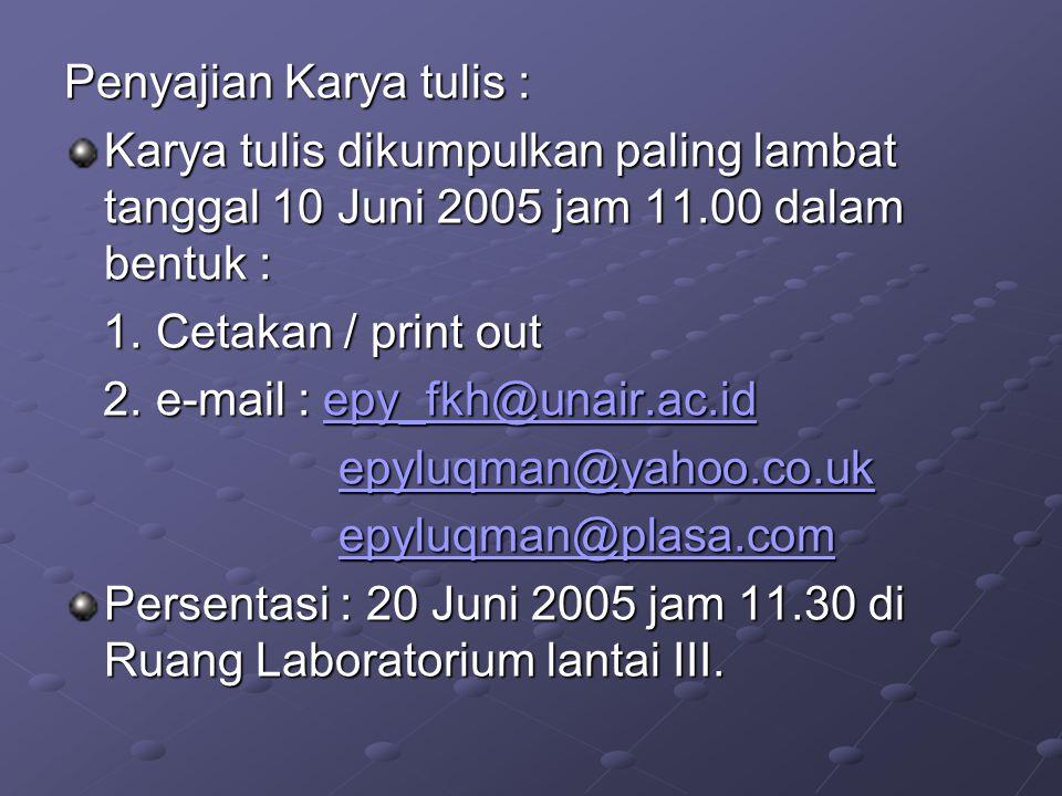 Penyajian Karya tulis : Karya tulis dikumpulkan paling lambat tanggal 10 Juni 2005 jam 11.00 dalam bentuk : 1. Cetakan / print out 1. Cetakan / print