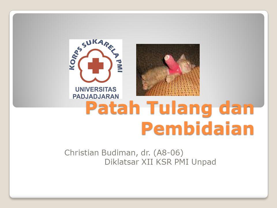 Patah Tulang dan Pembidaian Christian Budiman, dr. (A8-06) Diklatsar XII KSR PMI Unpad