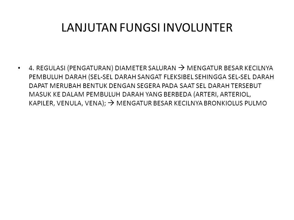 LANJUTAN FUNGSI INVOLUNTER 4. REGULASI (PENGATURAN) DIAMETER SALURAN  MENGATUR BESAR KECILNYA PEMBULUH DARAH (SEL-SEL DARAH SANGAT FLEKSIBEL SEHINGGA