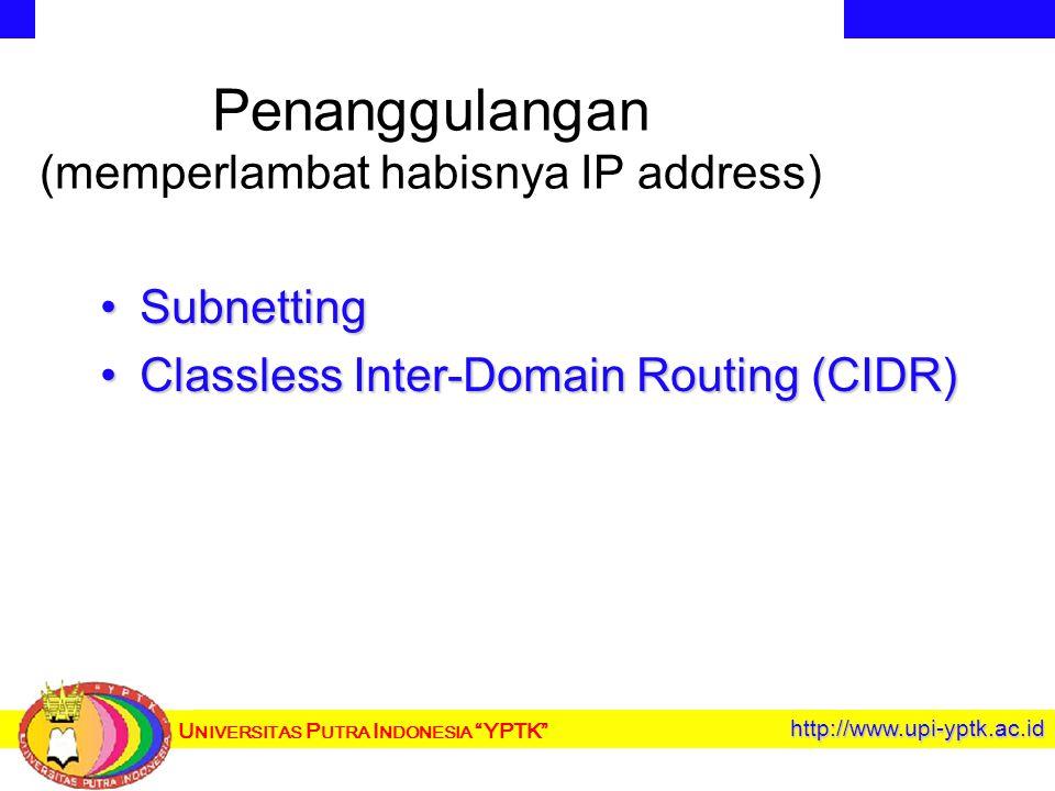 U NIVERSITAS P UTRA I NDONESIA YPTK http://www.upi-yptk.ac.id Penanggulangan (memperlambat habisnya IP address) SubnettingSubnetting Classless Inter-Domain Routing (CIDR)Classless Inter-Domain Routing (CIDR)