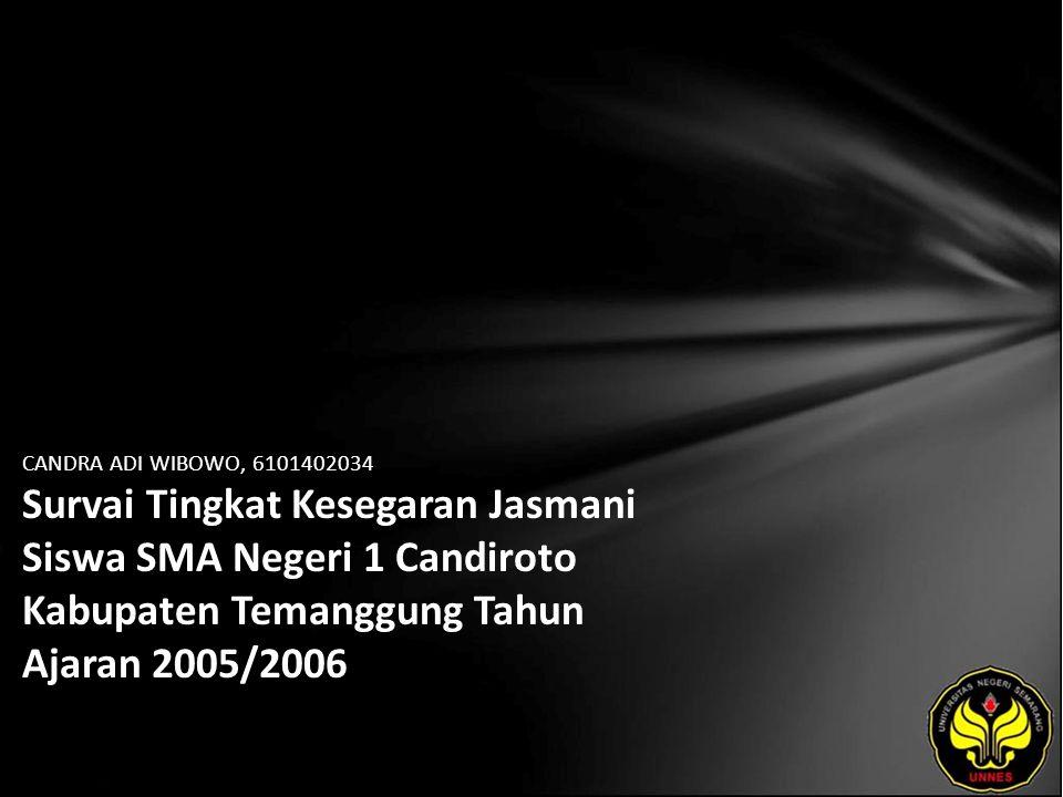 CANDRA ADI WIBOWO, 6101402034 Survai Tingkat Kesegaran Jasmani Siswa SMA Negeri 1 Candiroto Kabupaten Temanggung Tahun Ajaran 2005/2006