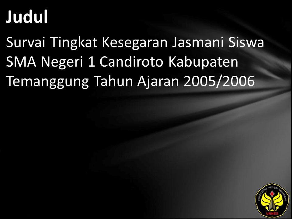 Judul Survai Tingkat Kesegaran Jasmani Siswa SMA Negeri 1 Candiroto Kabupaten Temanggung Tahun Ajaran 2005/2006