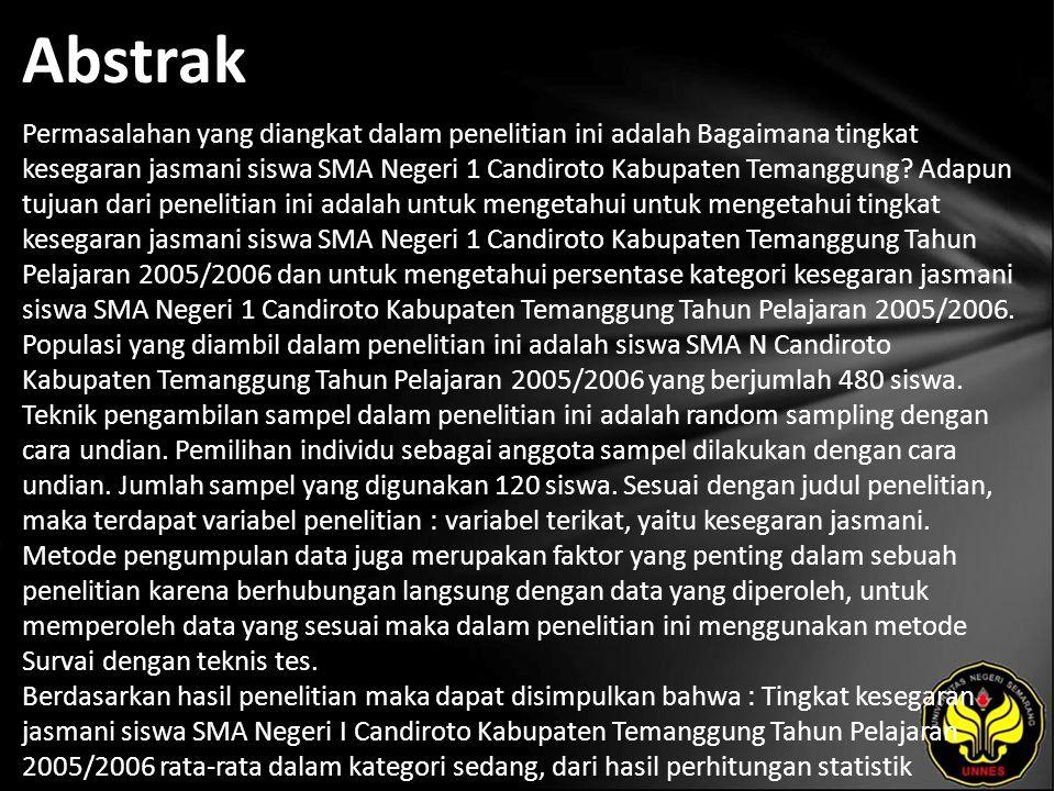 Abstrak Permasalahan yang diangkat dalam penelitian ini adalah Bagaimana tingkat kesegaran jasmani siswa SMA Negeri 1 Candiroto Kabupaten Temanggung.