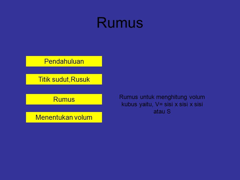Pendahuluan Titik sudut,Rusuk Rumus Menentukan volum Rumus Rumus untuk menghitung volum kubus yaitu, V= sisi x sisi x sisi atau S