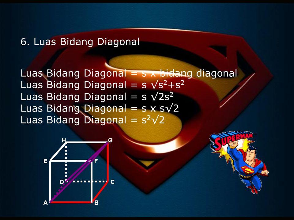 6. Luas Bidang Diagonal Luas Bidang Diagonal = s x bidang diagonal Luas Bidang Diagonal = s √s 2 +s 2 Luas Bidang Diagonal = s √2s 2 Luas Bidang Diago