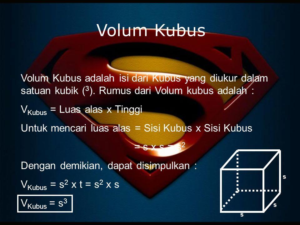 Volum Kubus Volum Kubus adalah isi dari Kubus yang diukur dalam satuan kubik ( 3 ). Rumus dari Volum kubus adalah : V Kubus = Luas alas x Tinggi Untuk