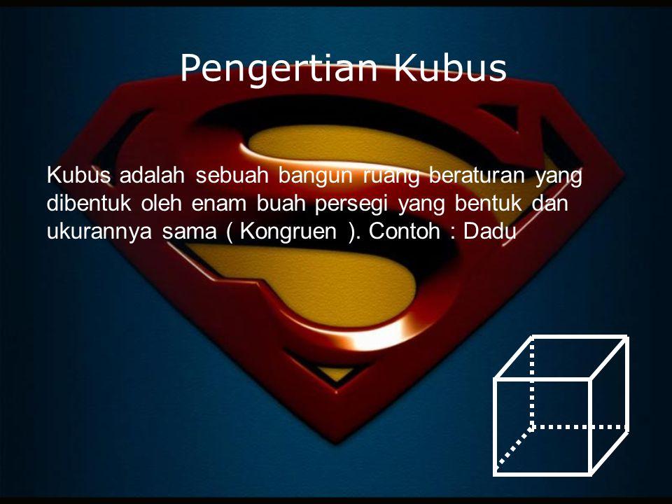 Pengertian Kubus Kubus adalah sebuah bangun ruang beraturan yang dibentuk oleh enam buah persegi yang bentuk dan ukurannya sama ( Kongruen ). Contoh :