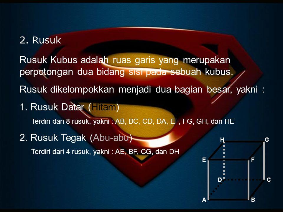 2. Rusuk Rusuk Kubus adalah ruas garis yang merupakan perpotongan dua bidang sisi pada sebuah kubus. Rusuk dikelompokkan menjadi dua bagian besar, yak