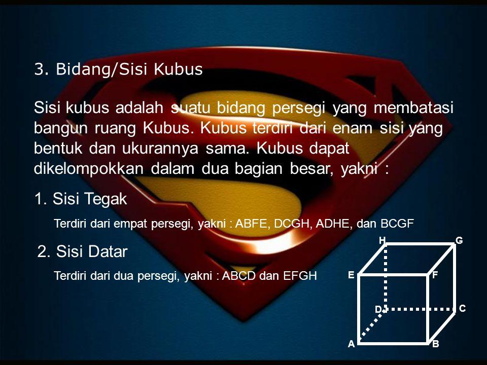 3. Bidang/Sisi Kubus Sisi kubus adalah suatu bidang persegi yang membatasi bangun ruang Kubus. Kubus terdiri dari enam sisi yang bentuk dan ukurannya