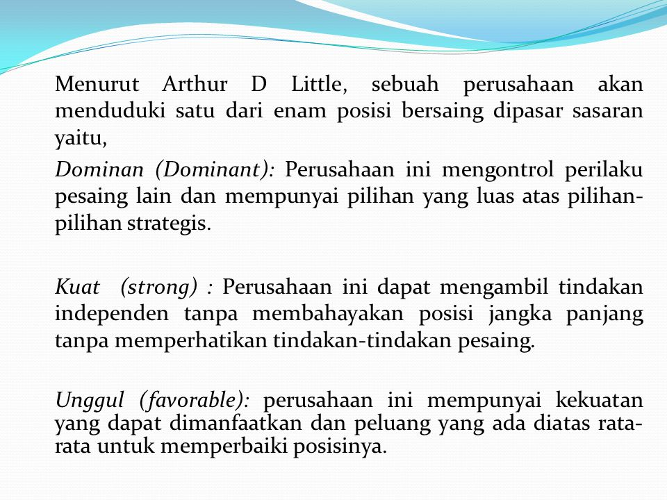 Menurut Arthur D Little, sebuah perusahaan akan menduduki satu dari enam posisi bersaing dipasar sasaran yaitu, Dominan (Dominant): Perusahaan ini men