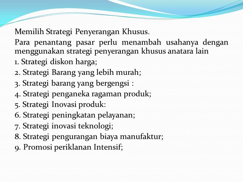 Memilih Strategi Penyerangan Khusus. Para penantang pasar perlu menambah usahanya dengan menggunakan strategi penyerangan khusus anatara lain 1. Strat