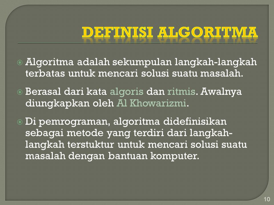 AAlgoritma adalah sekumpulan langkah-langkah terbatas untuk mencari solusi suatu masalah. BBerasal dari kata algoris dan ritmis. Awalnya diungkapk