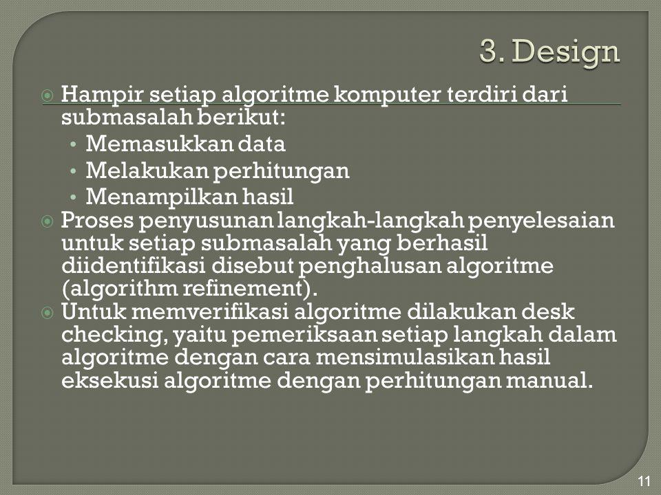  Hampir setiap algoritme komputer terdiri dari submasalah berikut: Memasukkan data Melakukan perhitungan Menampilkan hasil  Proses penyusunan langka