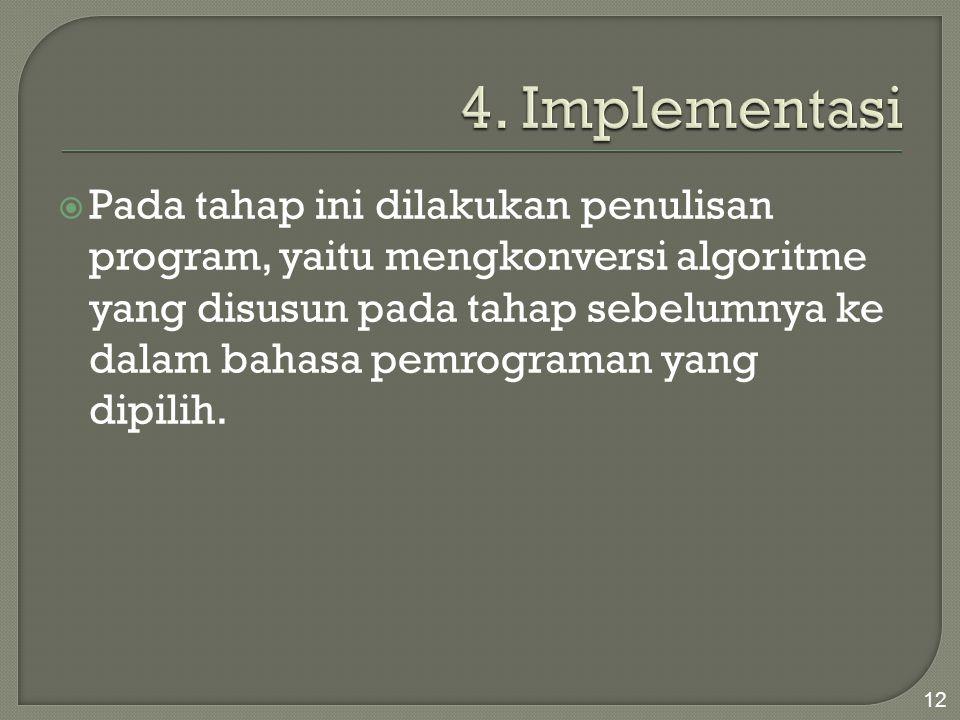  Pada tahap ini dilakukan penulisan program, yaitu mengkonversi algoritme yang disusun pada tahap sebelumnya ke dalam bahasa pemrograman yang dipilih
