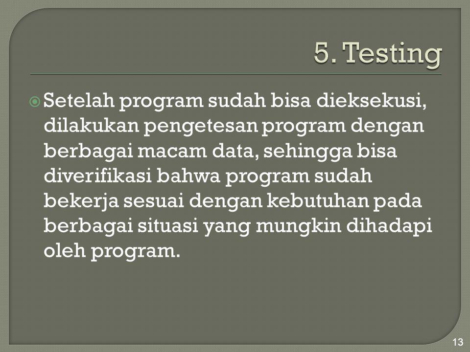  Setelah program sudah bisa dieksekusi, dilakukan pengetesan program dengan berbagai macam data, sehingga bisa diverifikasi bahwa program sudah beker