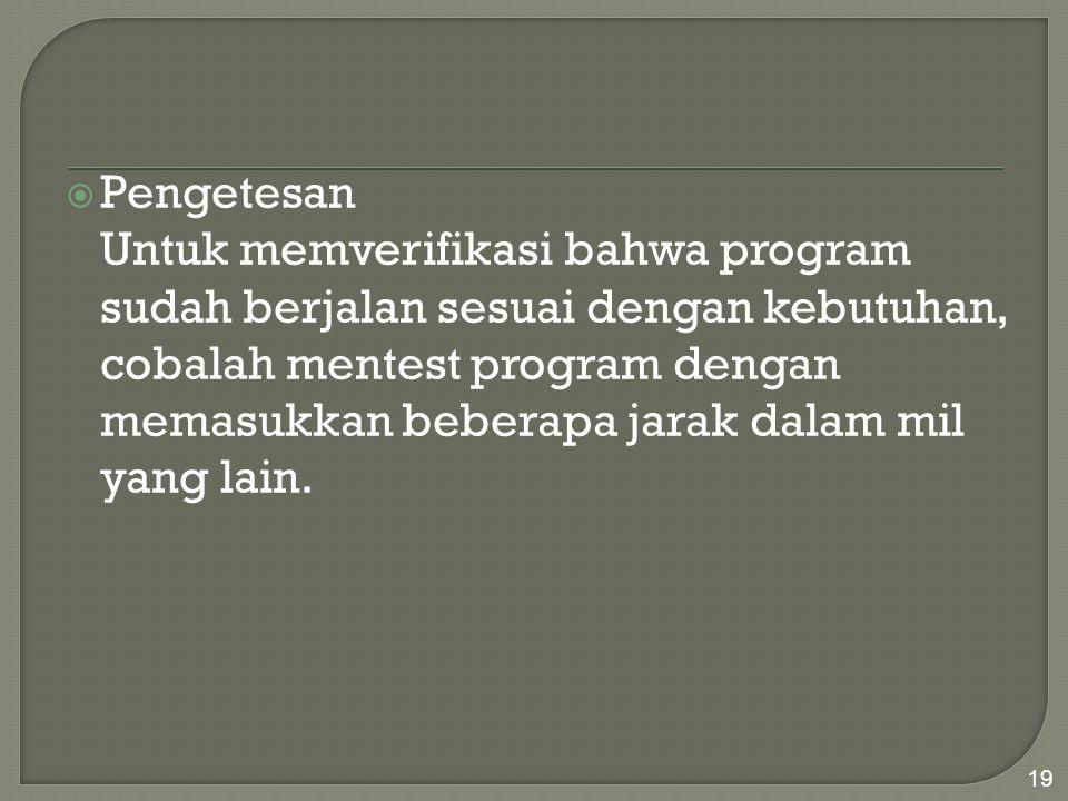  Pengetesan Untuk memverifikasi bahwa program sudah berjalan sesuai dengan kebutuhan, cobalah mentest program dengan memasukkan beberapa jarak dalam