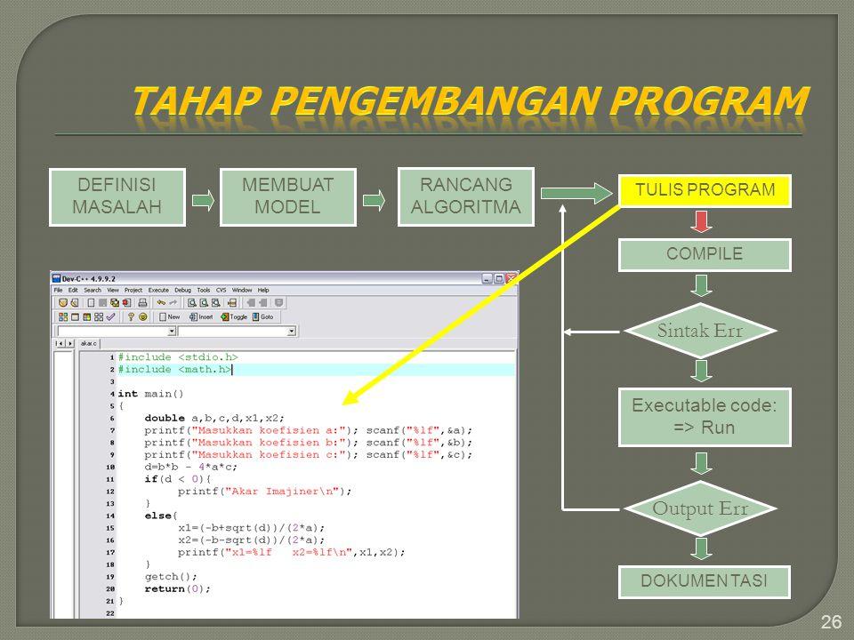 26 DEFINISI MASALAH MEMBUAT MODEL RANCANG ALGORITMA TULIS PROGRAM COMPILE Sintak Err Executable code: => Run Output Err DOKUMEN TASI