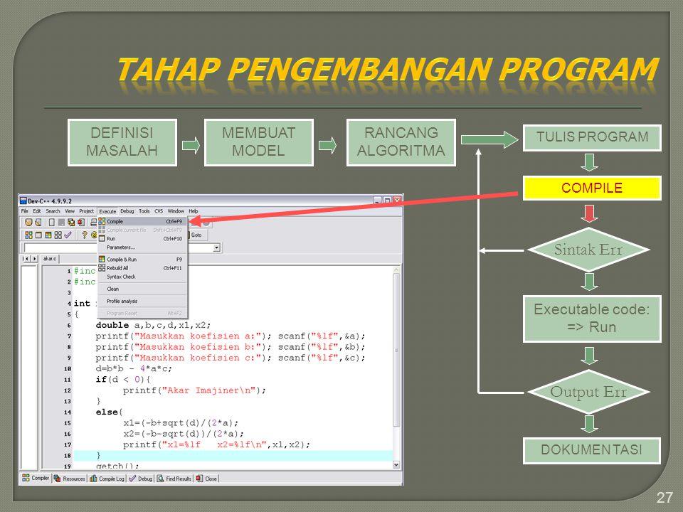 27 DEFINISI MASALAH MEMBUAT MODEL RANCANG ALGORITMA TULIS PROGRAM COMPILE Sintak Err Executable code: => Run Output Err DOKUMEN TASI